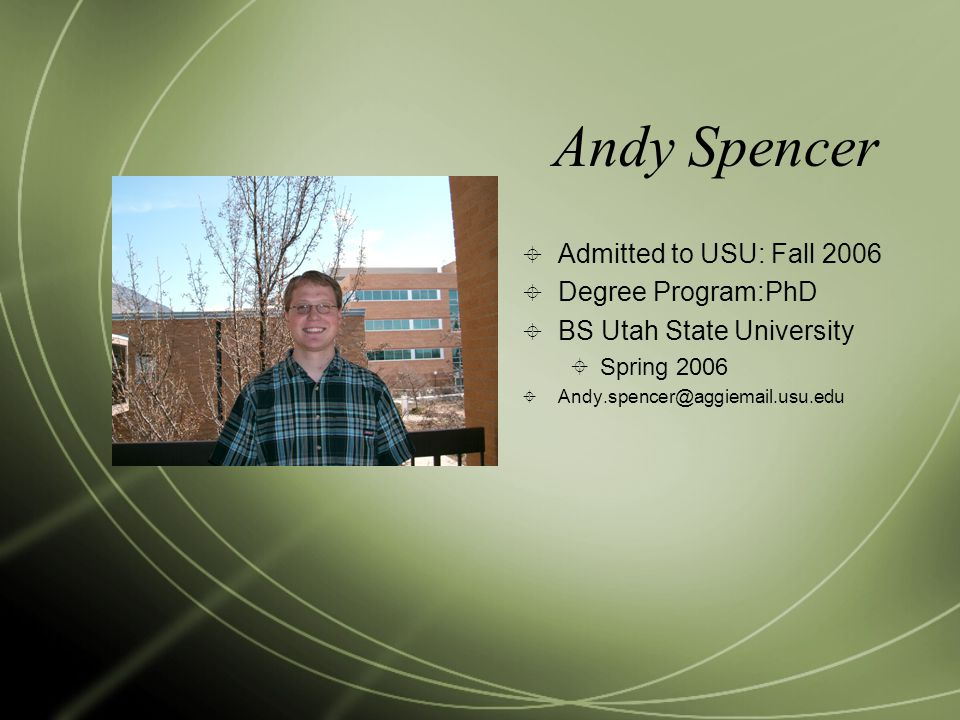 Andy Spencer Admitted to USU: Fall 2006 Degree Program:PhD