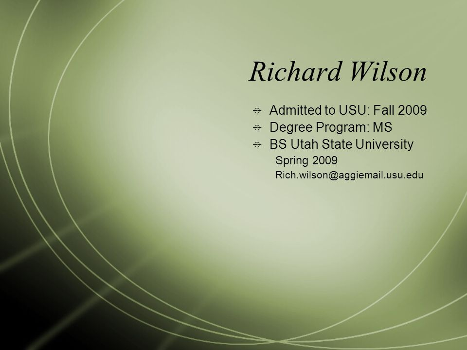 Richard Wilson Admitted to USU: Fall 2009 Degree Program: MS