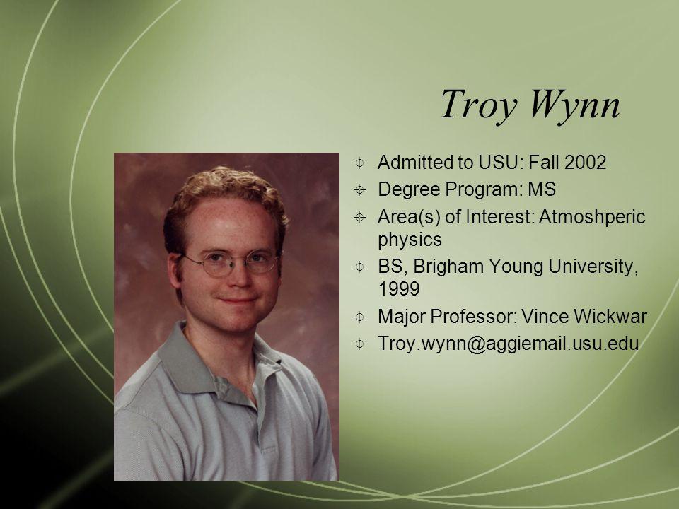 Troy Wynn Admitted to USU: Fall 2002 Degree Program: MS