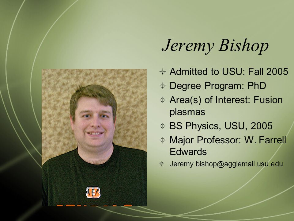 Jeremy Bishop Admitted to USU: Fall 2005 Degree Program: PhD