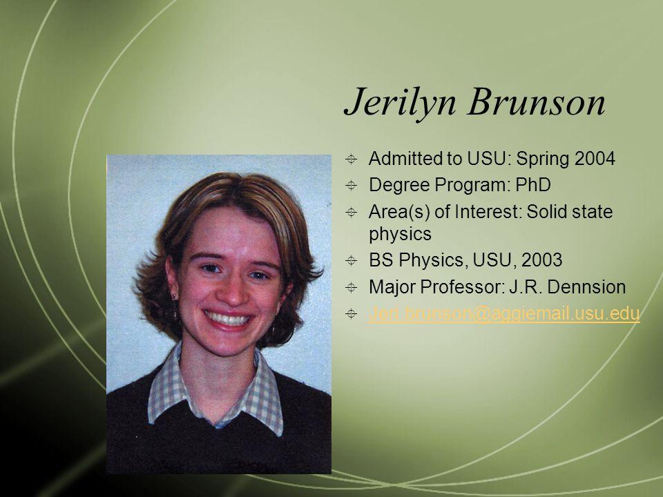 Jerilyn Brunson Admitted to USU: Spring 2004 Degree Program: PhD