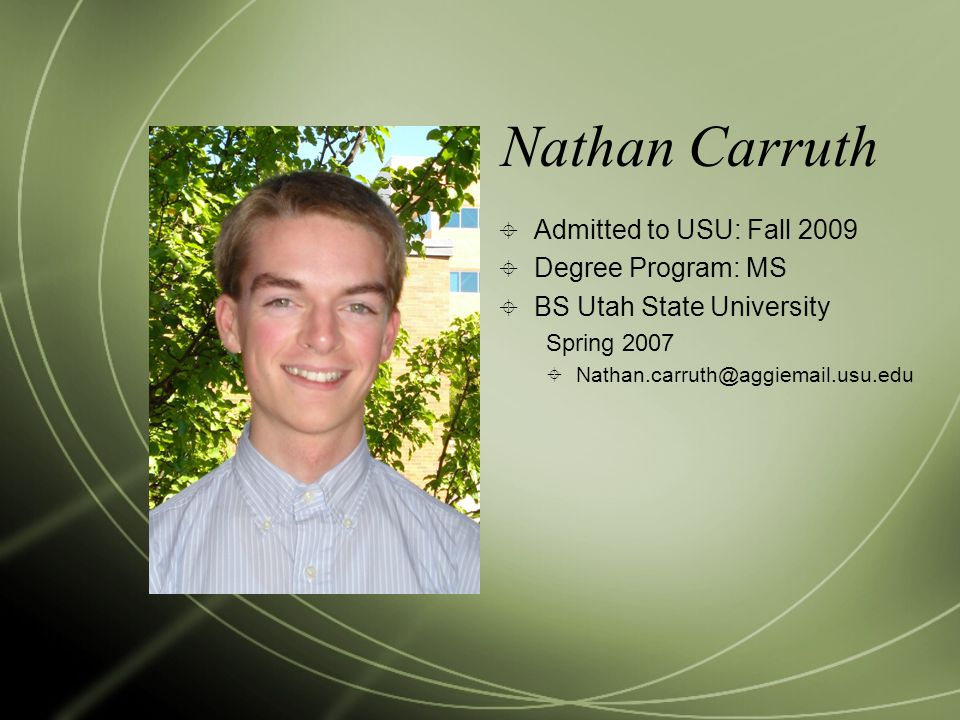 Nathan Carruth Admitted to USU: Fall 2009 Degree Program: MS