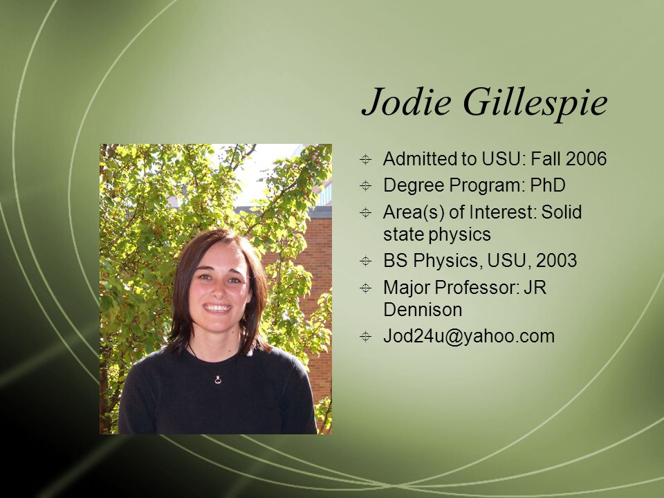 Jodie Gillespie Admitted to USU: Fall 2006 Degree Program: PhD