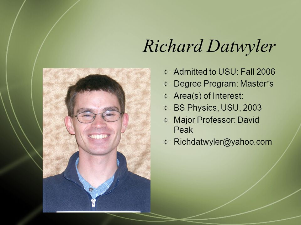 Richard Datwyler Admitted to USU: Fall 2006 Degree Program: Master's