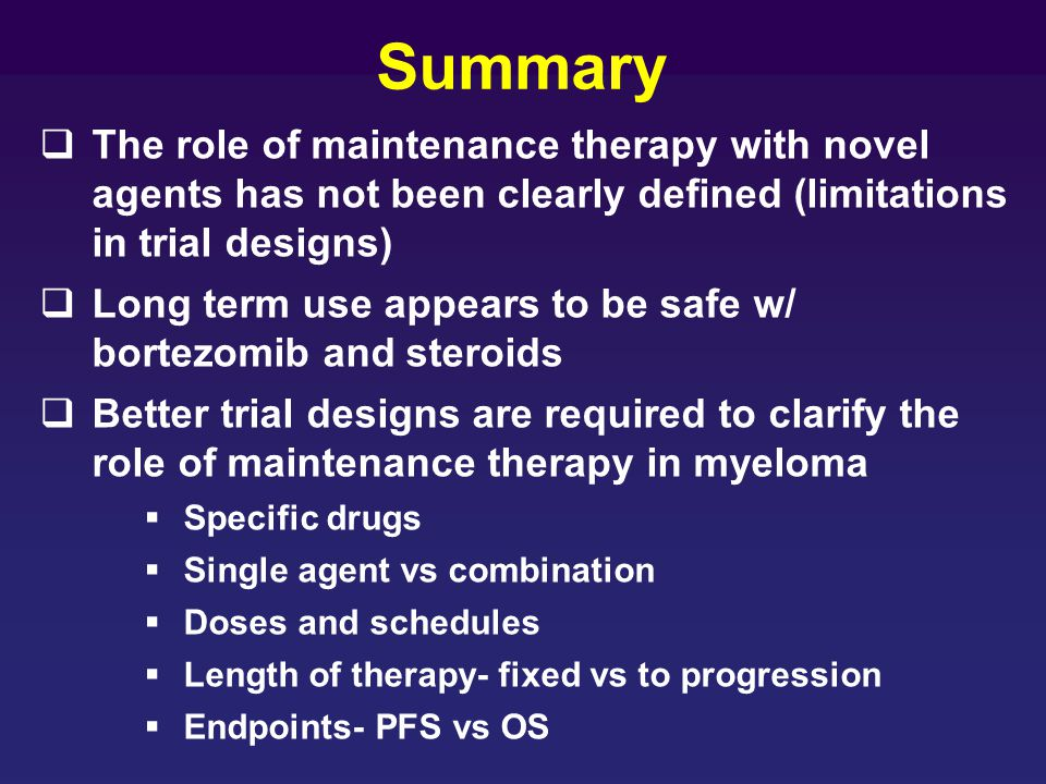 Summary The role of maintenance therapy with novel agents has not been clearly defined (limitations in trial designs)
