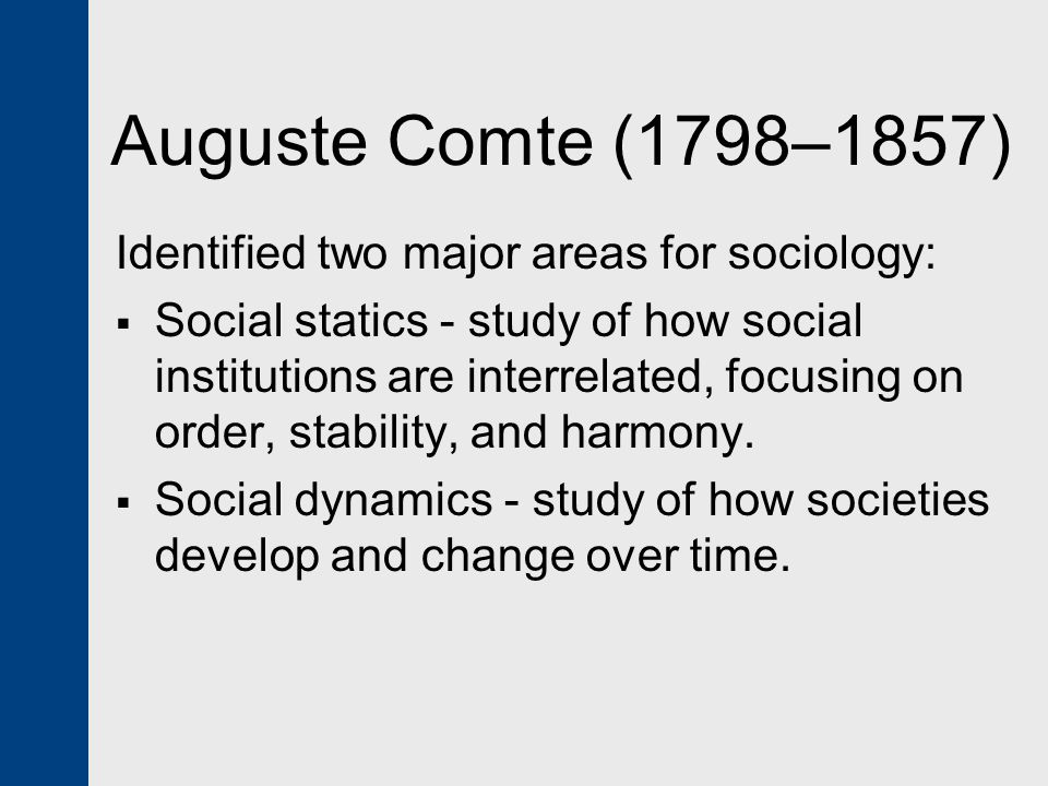 Auguste Comte (1798–1857) Identified two major areas for sociology: