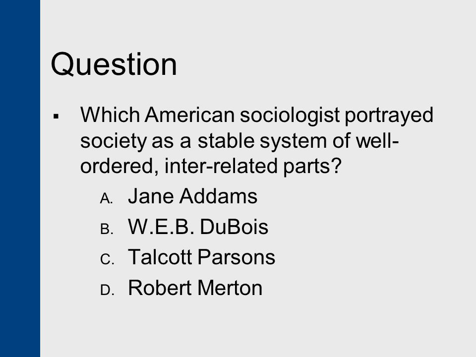 Question Which American sociologist portrayed society as a stable system of well-ordered, inter-related parts