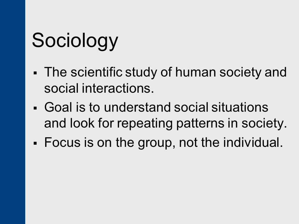 Sociology The scientific study of human society and social interactions.