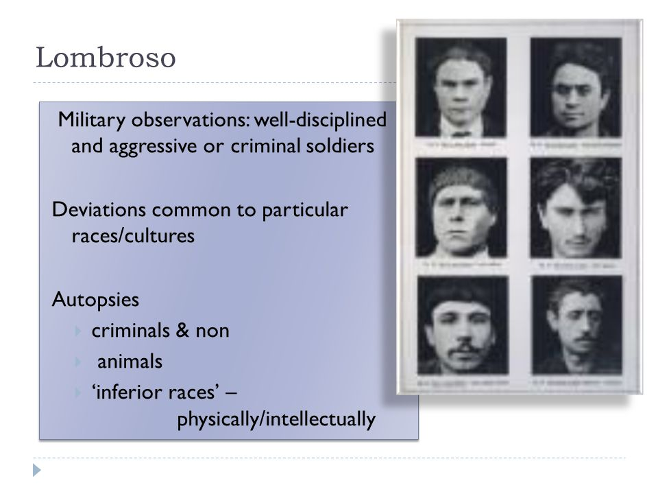 Lombroso Military observations: well-disciplined and aggressive or criminal soldiers. Deviations common to particular races/cultures.