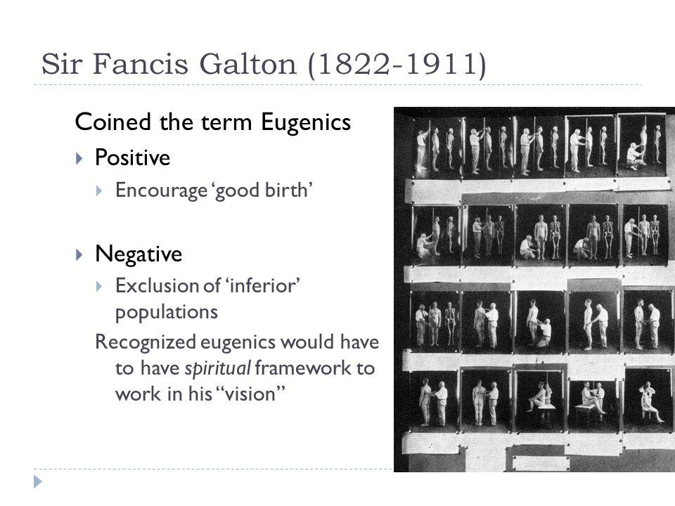 Sir Fancis Galton (1822-1911) Coined the term Eugenics Positive