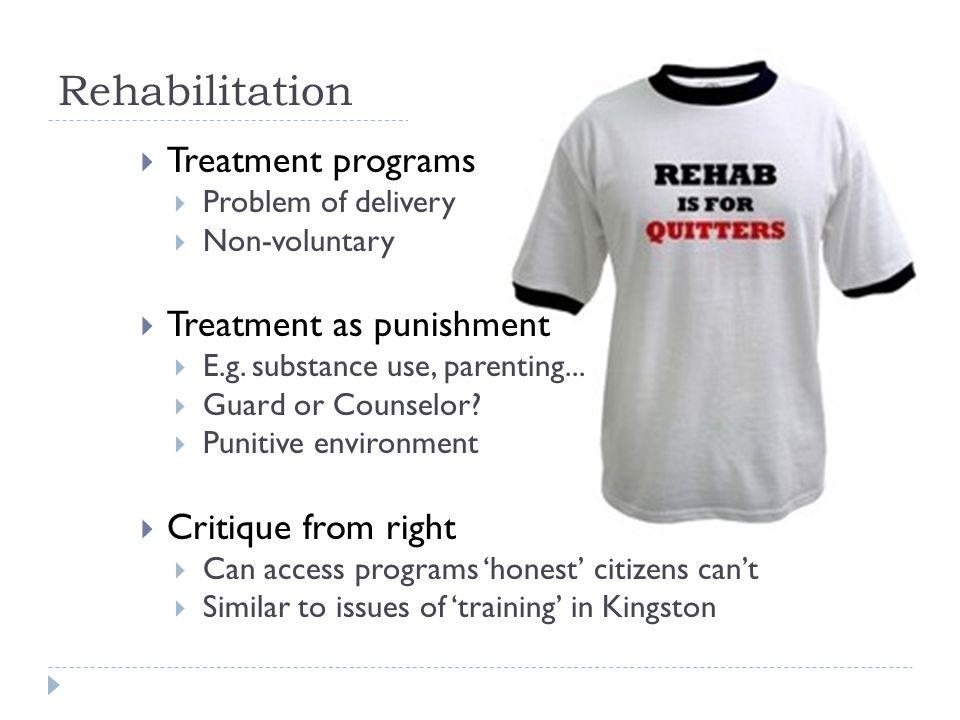 Rehabilitation Treatment programs Treatment as punishment