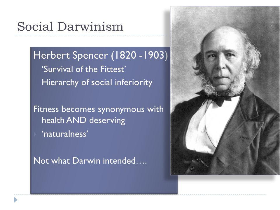 Social Darwinism Herbert Spencer (1820 -1903)