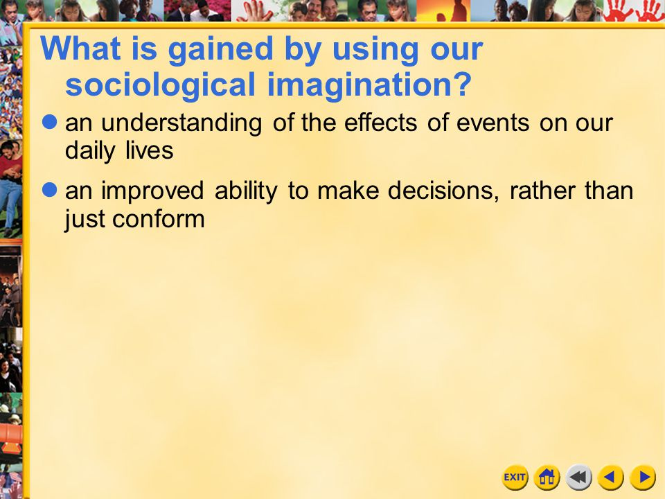 What is gained by using our sociological imagination