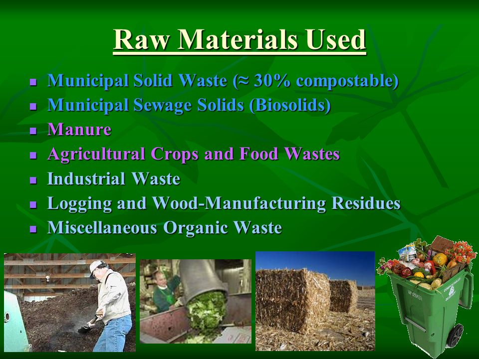 Raw Materials Used Municipal Solid Waste (≈ 30% compostable)