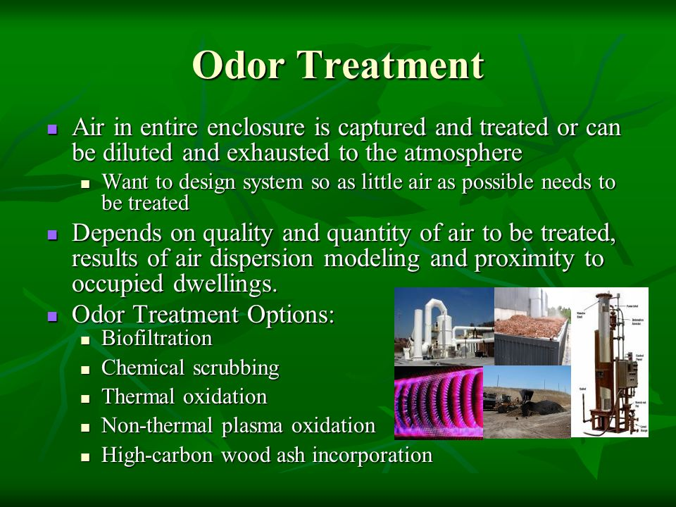 Odor Treatment Air in entire enclosure is captured and treated or can be diluted and exhausted to the atmosphere.