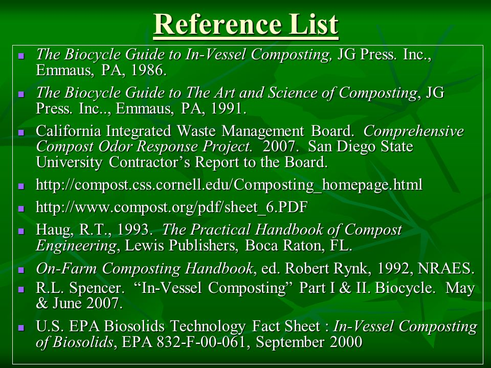 Reference List The Biocycle Guide to In-Vessel Composting, JG Press. Inc., Emmaus, PA, 1986.