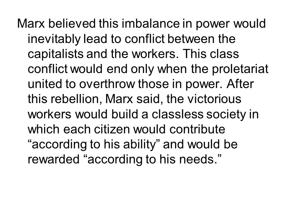 Marx believed this imbalance in power would inevitably lead to conflict between the capitalists and the workers.