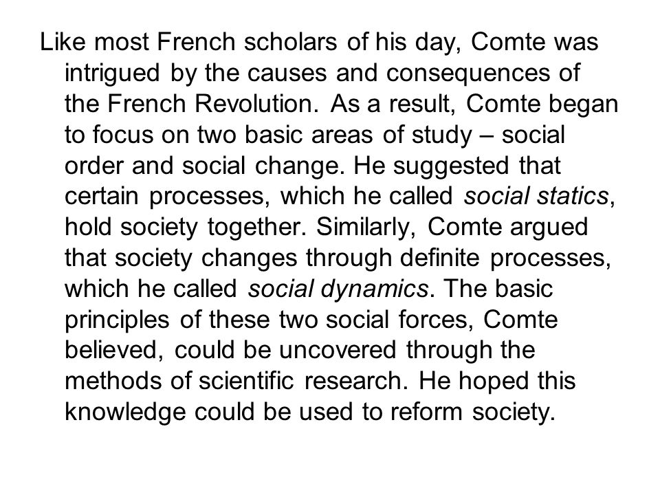 Like most French scholars of his day, Comte was intrigued by the causes and consequences of the French Revolution.