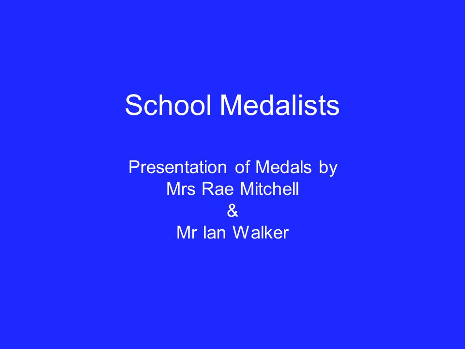 School Medalists Presentation of Medals by Mrs Rae Mitchell & Mr Ian Walker