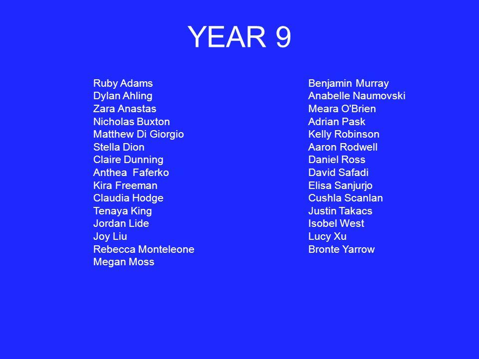 YEAR 9 Ruby Adams Dylan Ahling Zara Anastas Nicholas Buxton