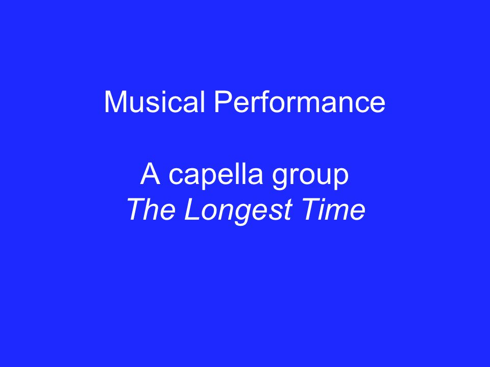 Musical Performance A capella group The Longest Time