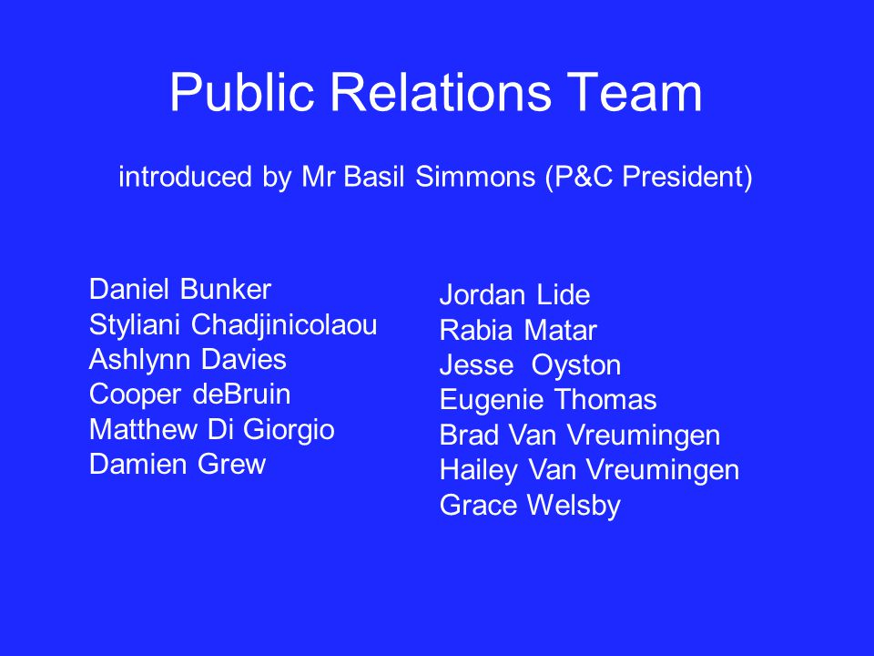 Public Relations Team introduced by Mr Basil Simmons (P&C President)