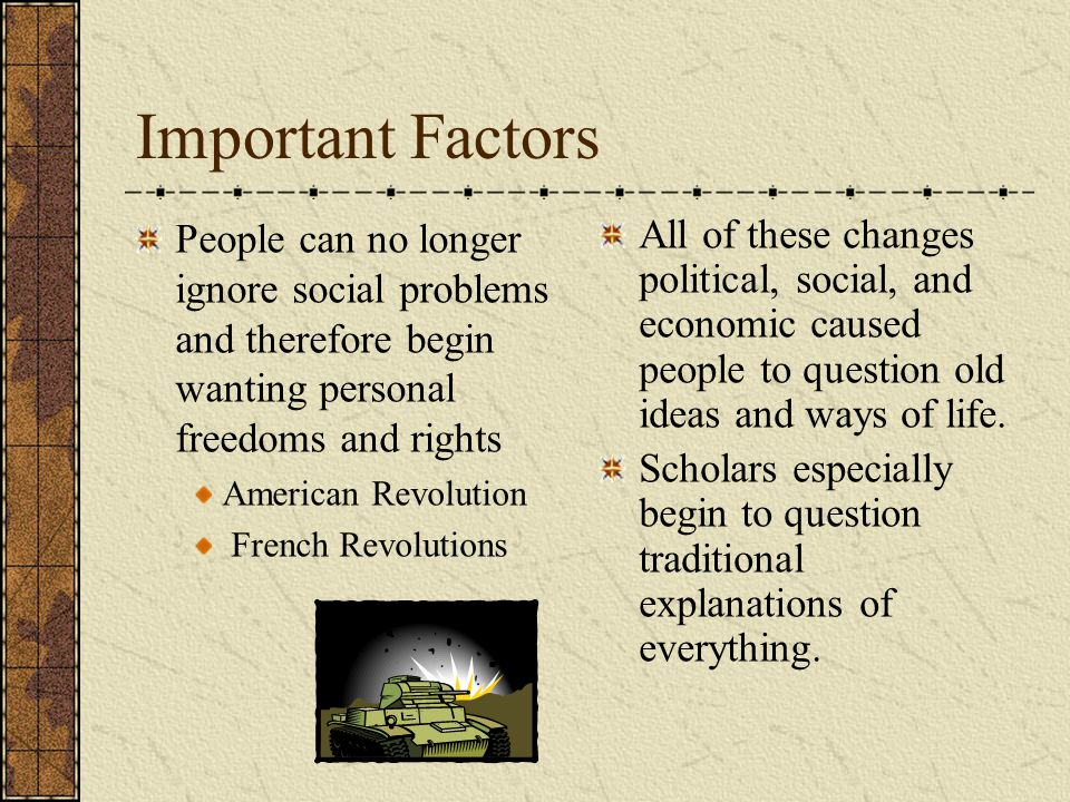 Important Factors People can no longer ignore social problems and therefore begin wanting personal freedoms and rights.