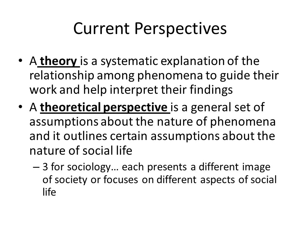 Current Perspectives A theory is a systematic explanation of the relationship among phenomena to guide their work and help interpret their findings.