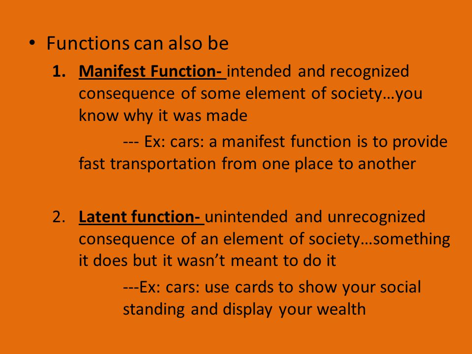 Functions can also be Manifest Function- intended and recognized consequence of some element of society…you know why it was made.