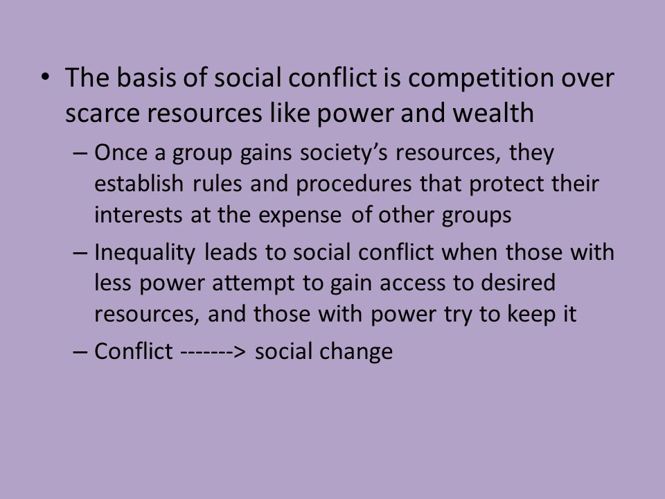 The basis of social conflict is competition over scarce resources like power and wealth
