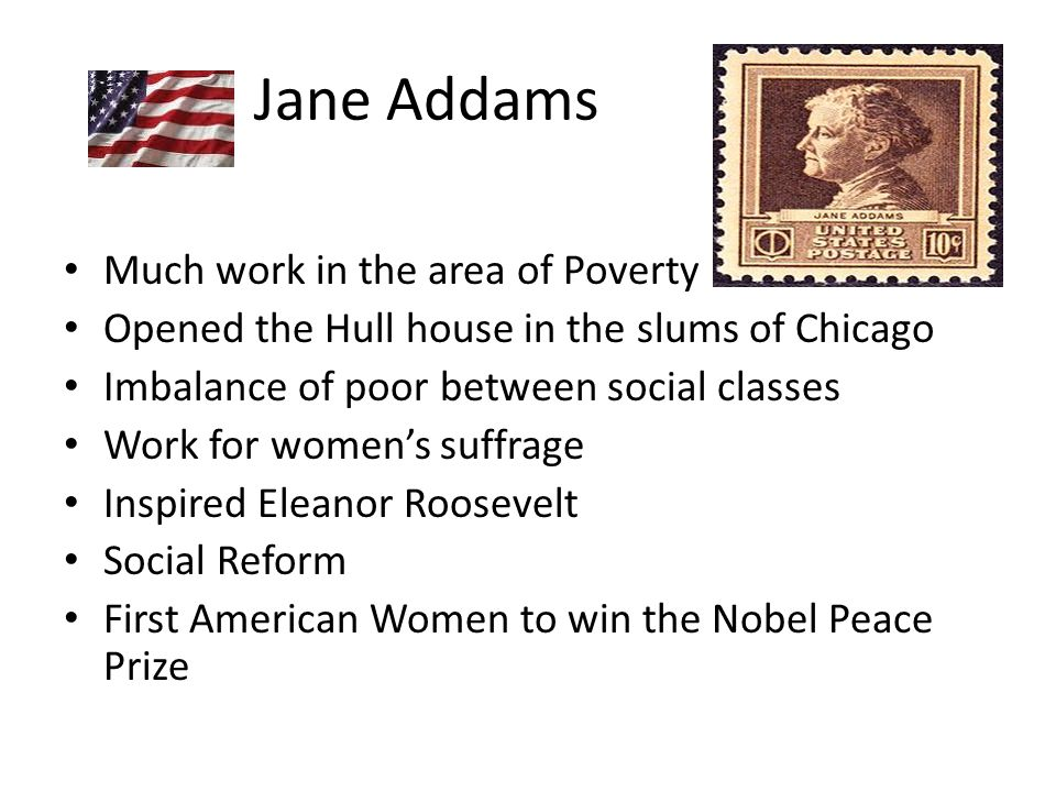 Jane Addams Much work in the area of Poverty