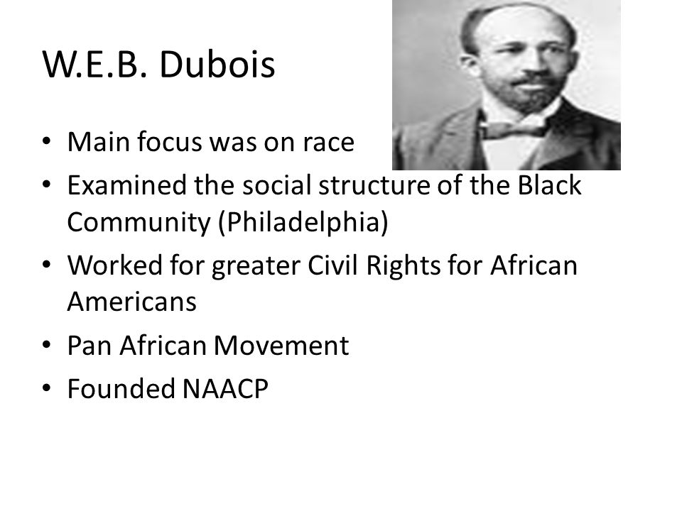 W.E.B. Dubois Main focus was on race