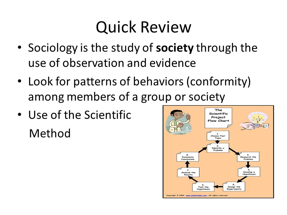 Quick Review Sociology is the study of society through the use of observation and evidence.