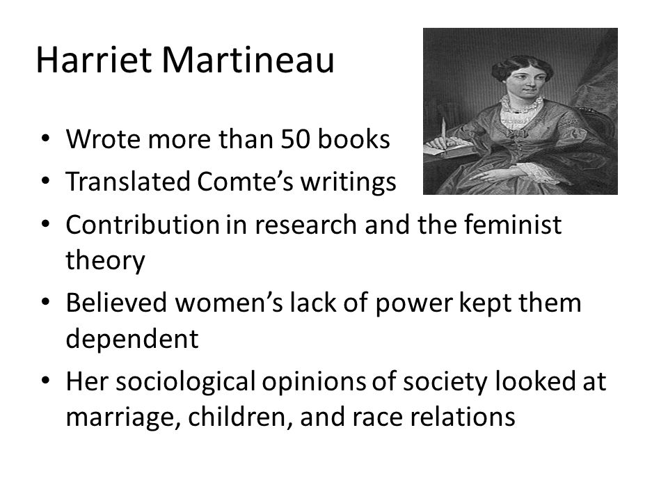 Harriet Martineau Wrote more than 50 books Translated Comte's writings