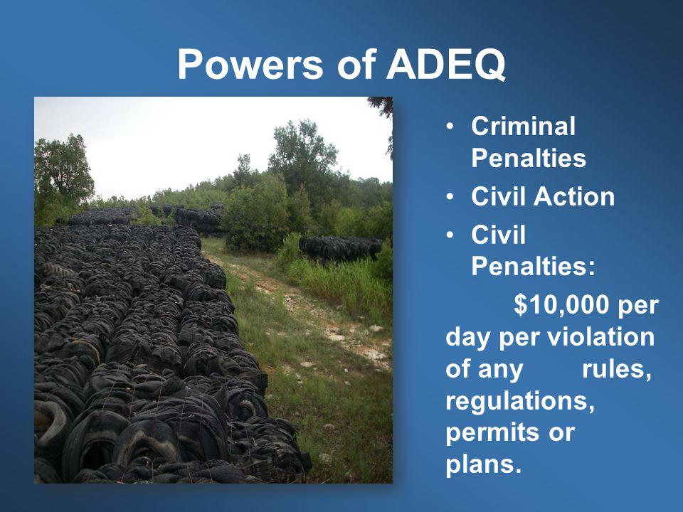 Powers of ADEQ Criminal Penalties Civil Action Civil Penalties: