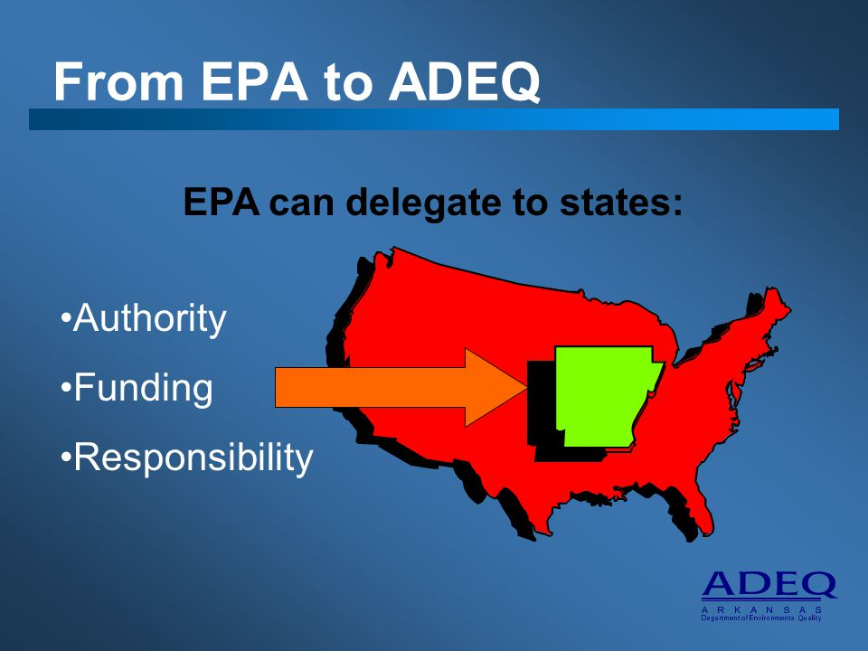 From EPA to ADEQ EPA can delegate to states: Authority Funding