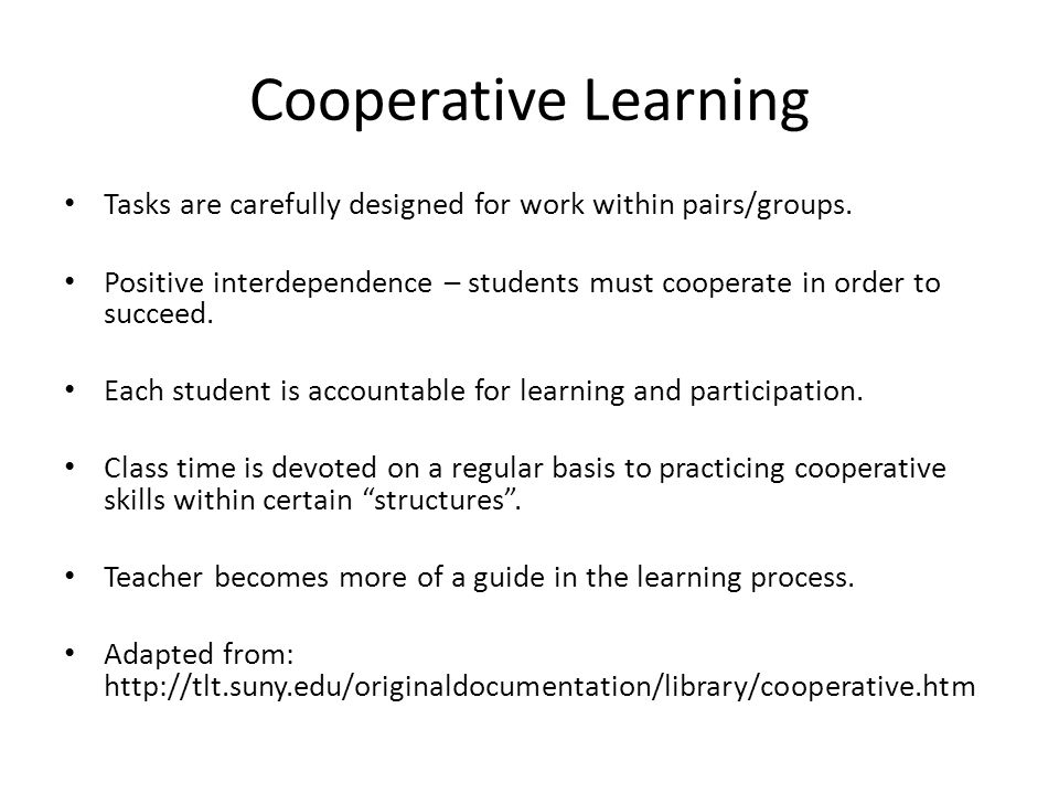 Cooperative Learning Tasks are carefully designed for work within pairs/groups.