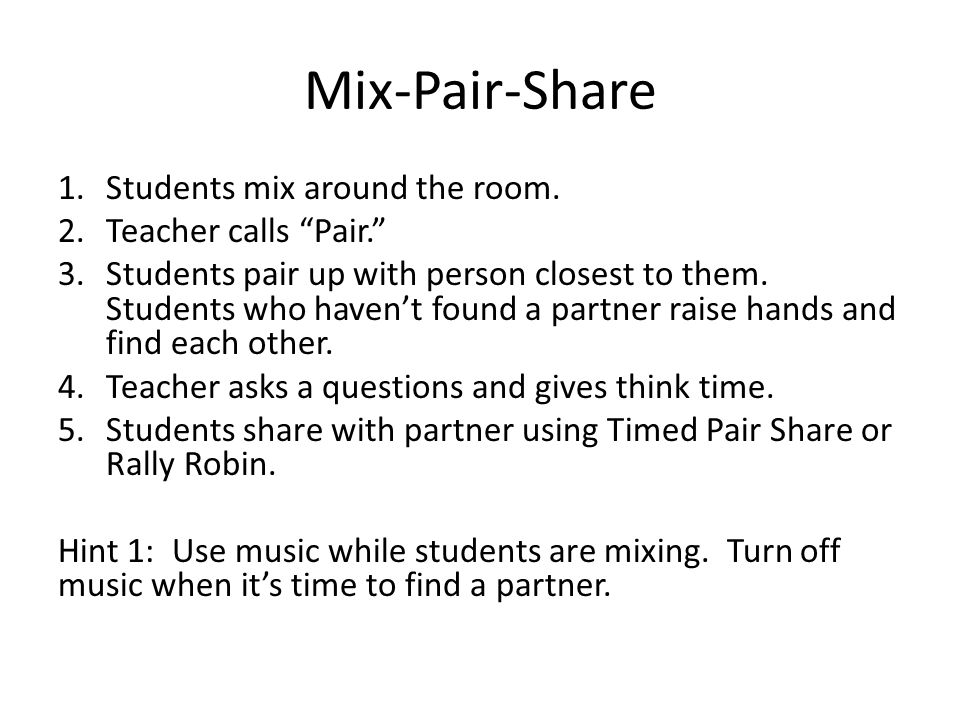 Mix-Pair-Share Students mix around the room. Teacher calls Pair.