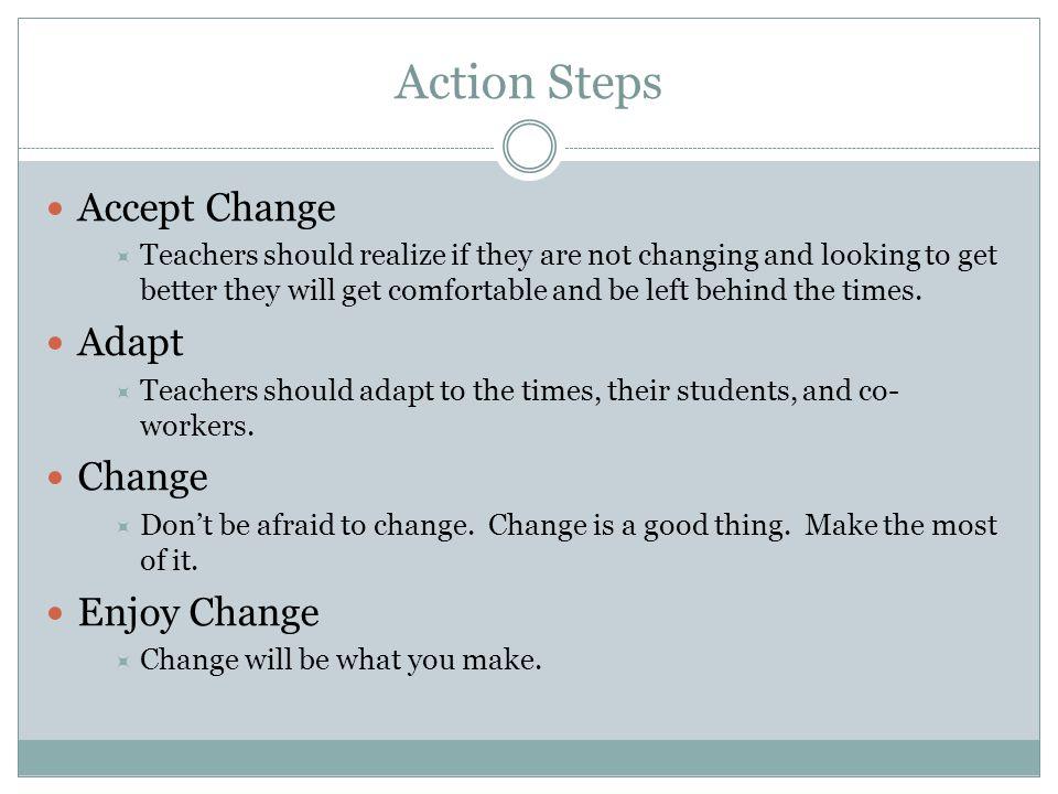 Action Steps Accept Change Adapt Change Enjoy Change
