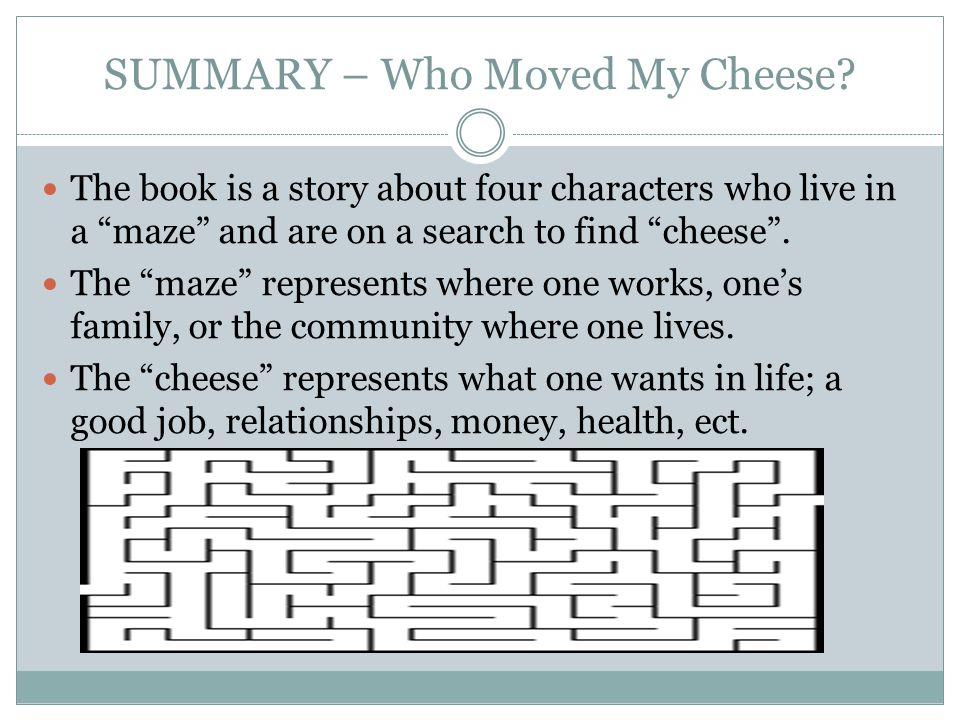 conclusion to who moved my cheese Lookout for cheese and scurry runs around the maze looking for new supplies   hear the cheese story, and in the conclusion use it to share their life experiences.