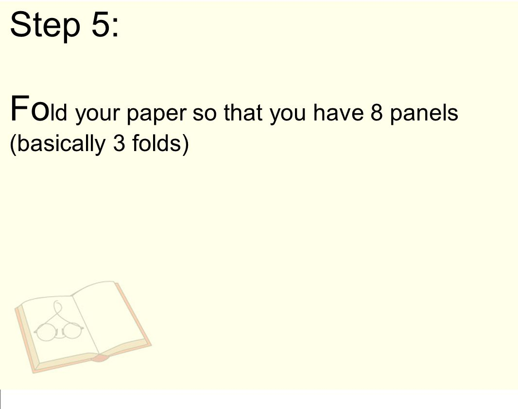 Step 5: Fold your paper so that you have 8 panels (basically 3 folds)