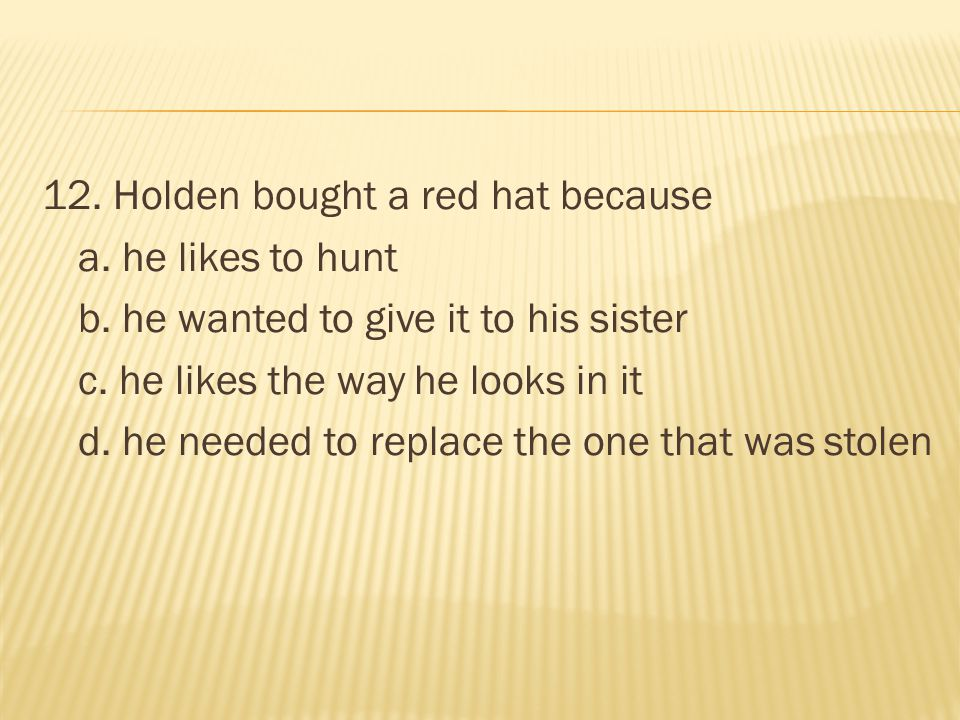 12. Holden bought a red hat because a. he likes to hunt b