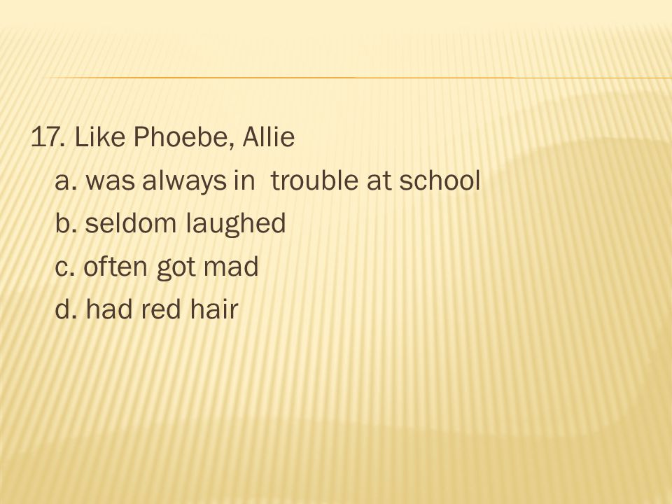 17. Like Phoebe, Allie a. was always in trouble at school b