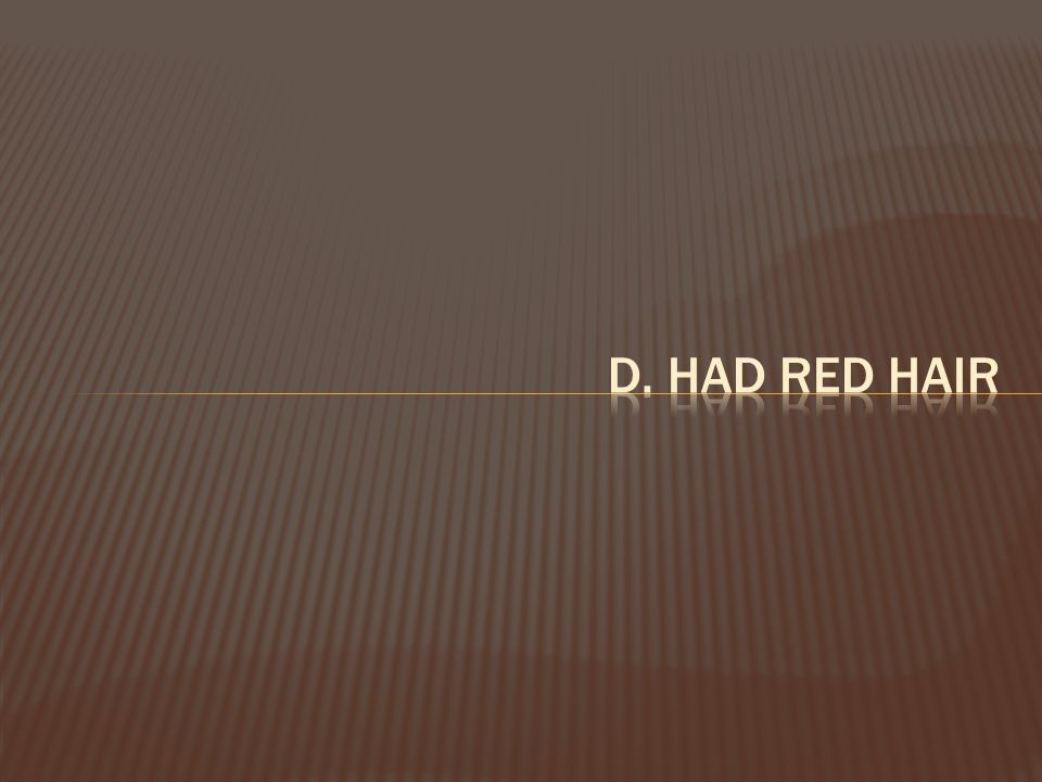 d. had red hair