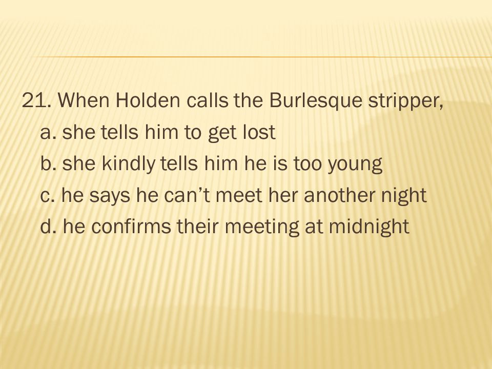 21. When Holden calls the Burlesque stripper, a