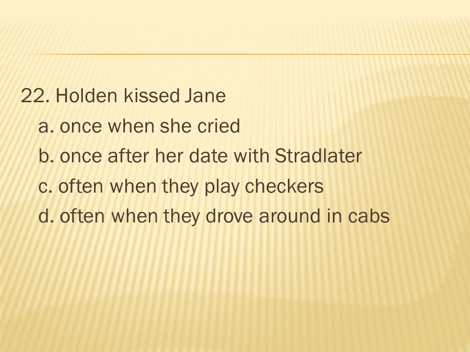 22. Holden kissed Jane a. once when she cried b