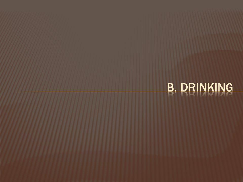b. drinking