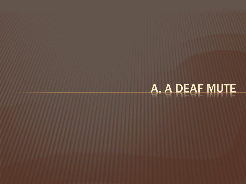 a. a deaf mute