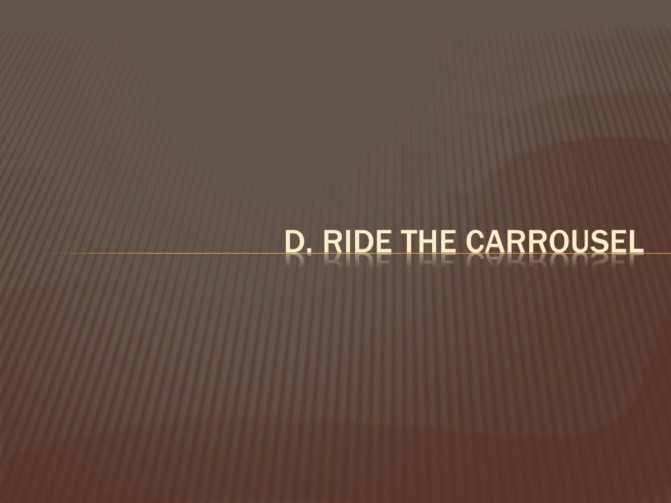 d. ride the carrousel