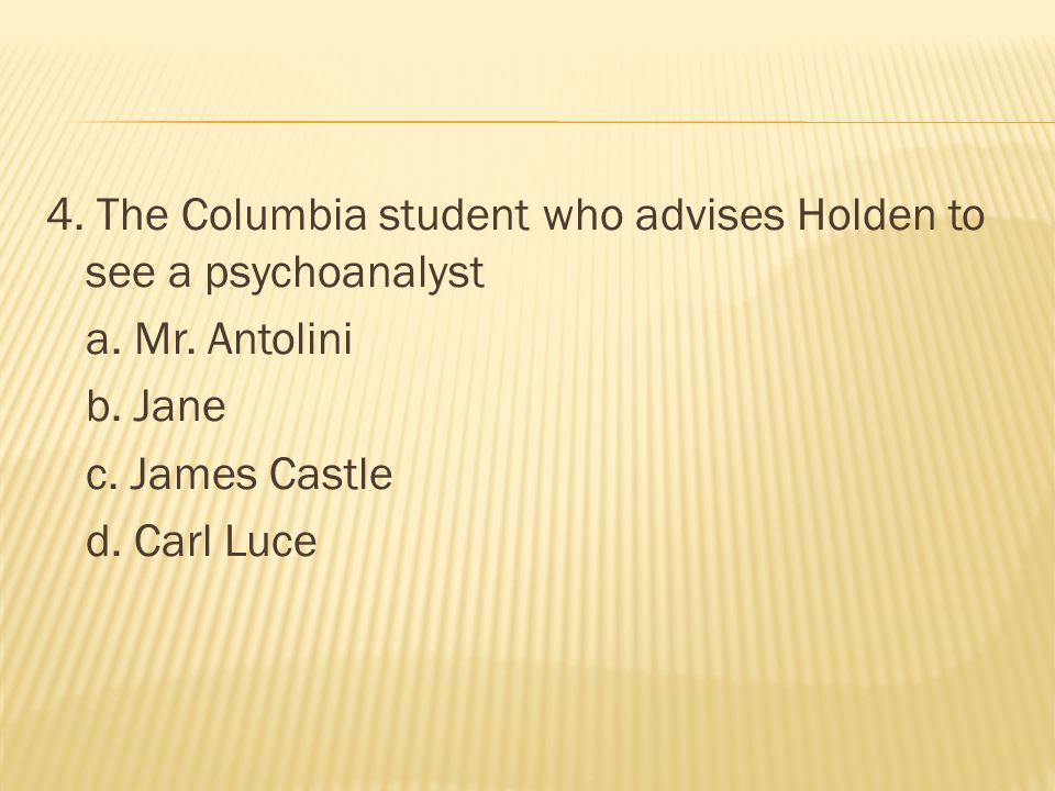 4. The Columbia student who advises Holden to see a psychoanalyst a.